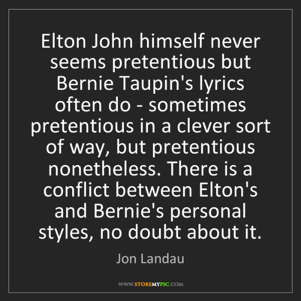 Jon Landau: Elton John himself never seems pretentious but Bernie...