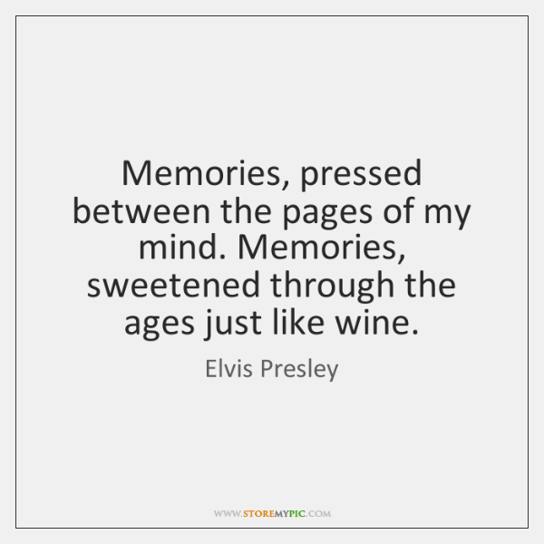 Memories, pressed between the pages of my mind. Memories, sweetened through the ...