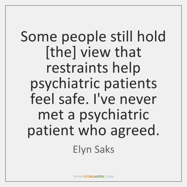 Some people still hold [the] view that restraints help psychiatric patients feel ...