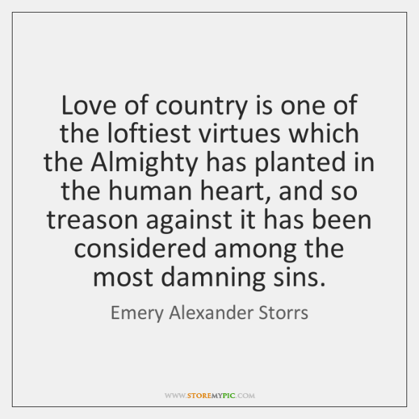 Love of country is one of the loftiest virtues which the Almighty ...