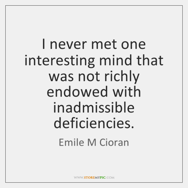 I never met one interesting mind that was not richly endowed with ...