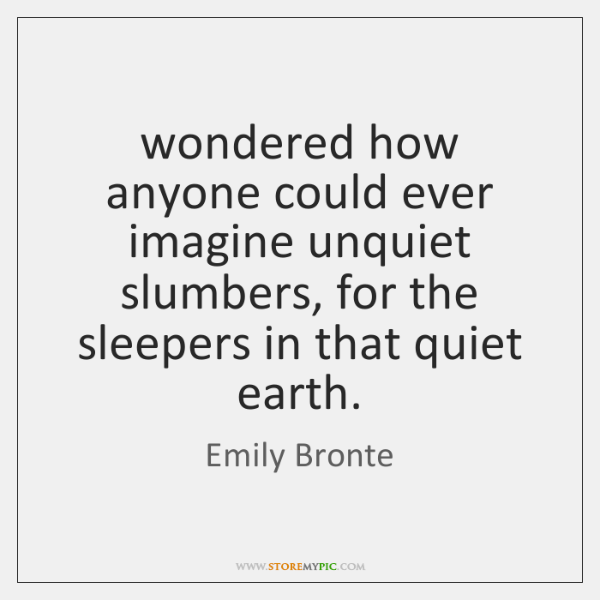 wondered how anyone could ever imagine unquiet slumbers, for the sleepers in ...