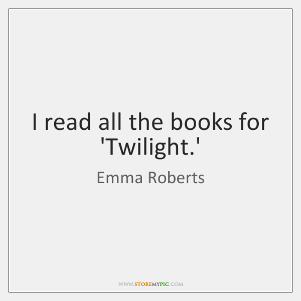 I read all the books for 'Twilight.'