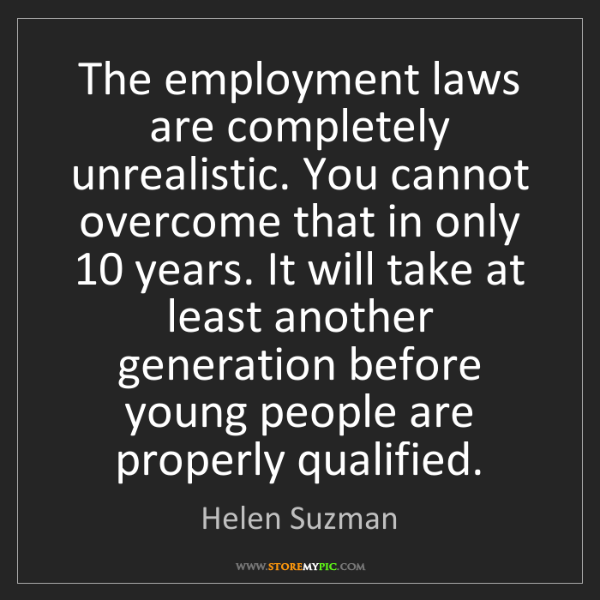 Helen Suzman: The employment laws are completely unrealistic. You cannot...