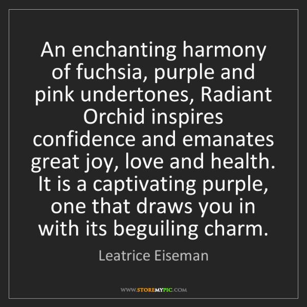 Leatrice Eiseman: An enchanting harmony of fuchsia, purple and pink undertones,...