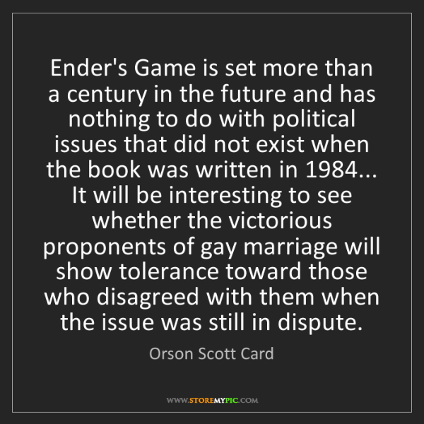 Orson Scott Card: Ender's Game is set more than a century in the future...