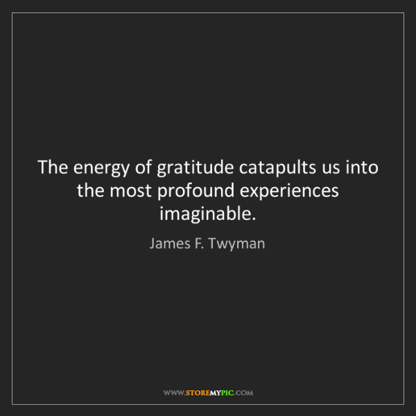 James F. Twyman: The energy of gratitude catapults us into the most profound...