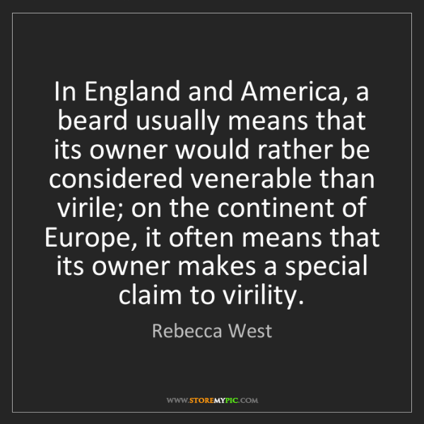 Rebecca West: In England and America, a beard usually means that its...