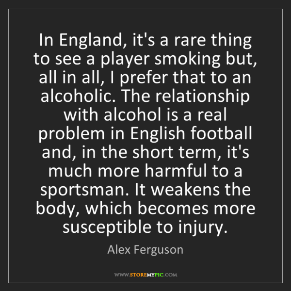 Alex Ferguson: In England, it's a rare thing to see a player smoking...
