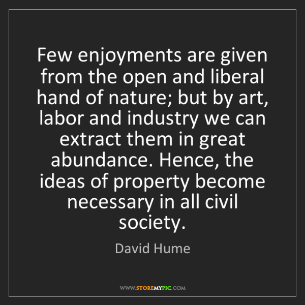 David Hume: Few enjoyments are given from the open and liberal hand...