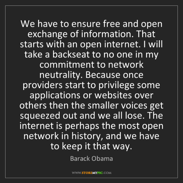 Barack Obama: We have to ensure free and open exchange of information....