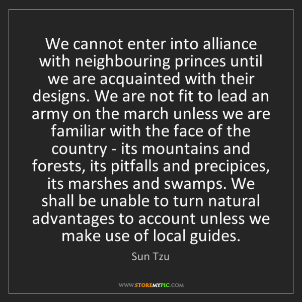 Sun Tzu: We cannot enter into alliance with neighbouring princes...