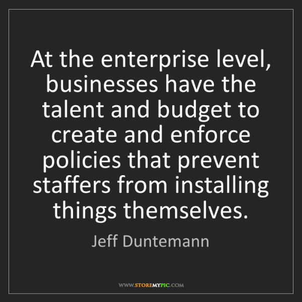 Jeff Duntemann: At the enterprise level, businesses have the talent and...