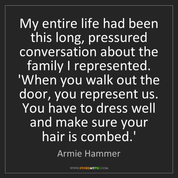 Armie Hammer: My entire life had been this long, pressured conversation...