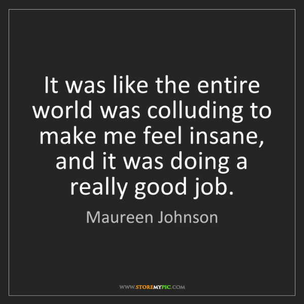 Maureen Johnson: It was like the entire world was colluding to make me...