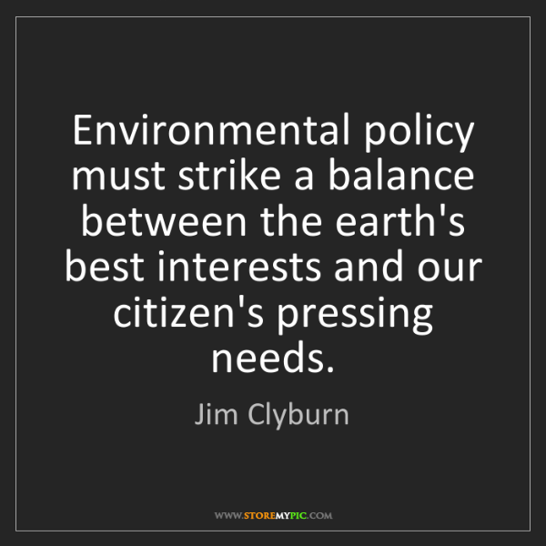 Jim Clyburn: Environmental policy must strike a balance between the...