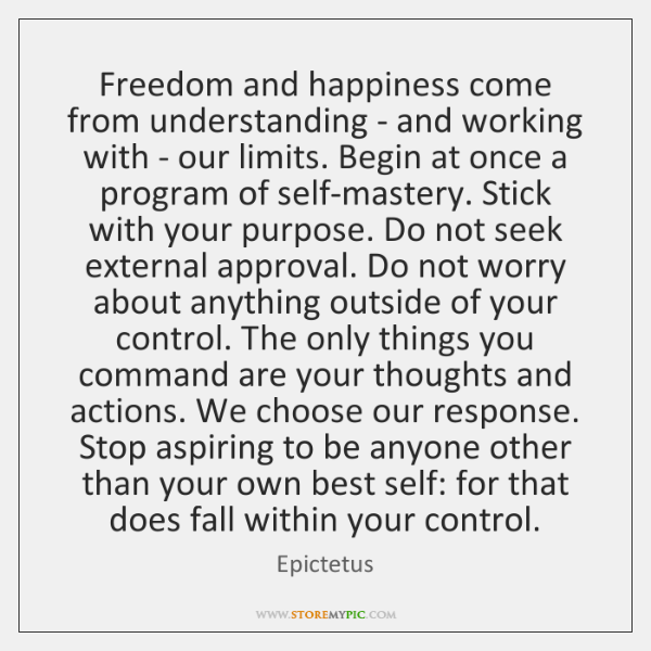 Freedom and happiness come from understanding - and working with - our ...