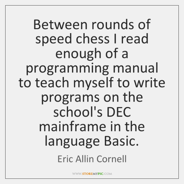 Between rounds of speed chess I read enough of a programming manual ...