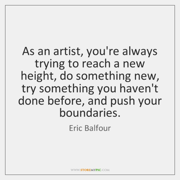As an artist, you're always trying to reach a new height, do ...