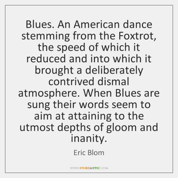 Blues. An American dance stemming from the Foxtrot, the speed of which ...
