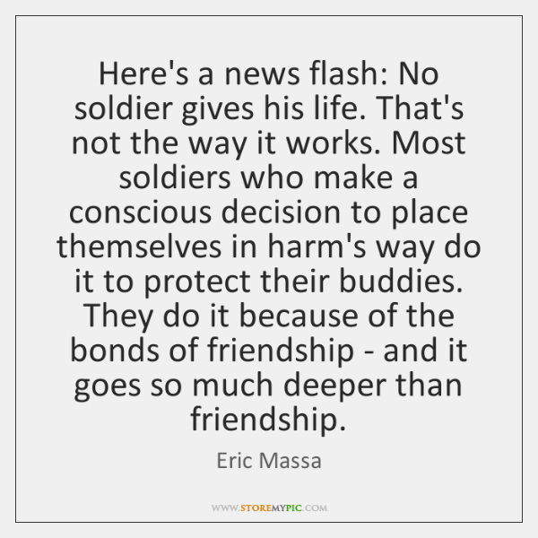 Here's a news flash: No soldier gives his life. That's not the ...