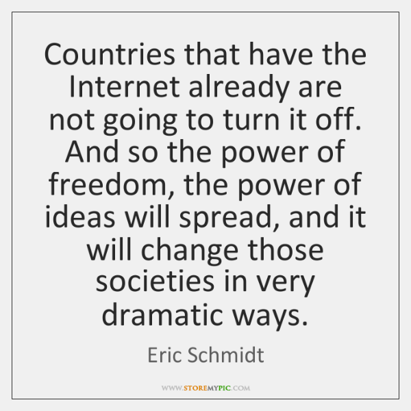 Countries that have the Internet already are not going to turn it ...