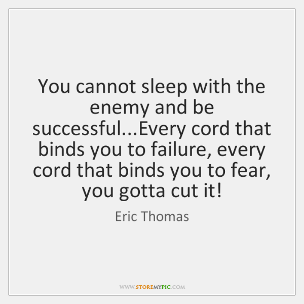 You cannot sleep with the enemy and be successful...Every cord that ...