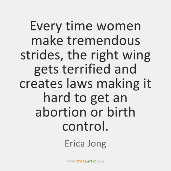 Every time women make tremendous strides, the right wing gets terrified and ...