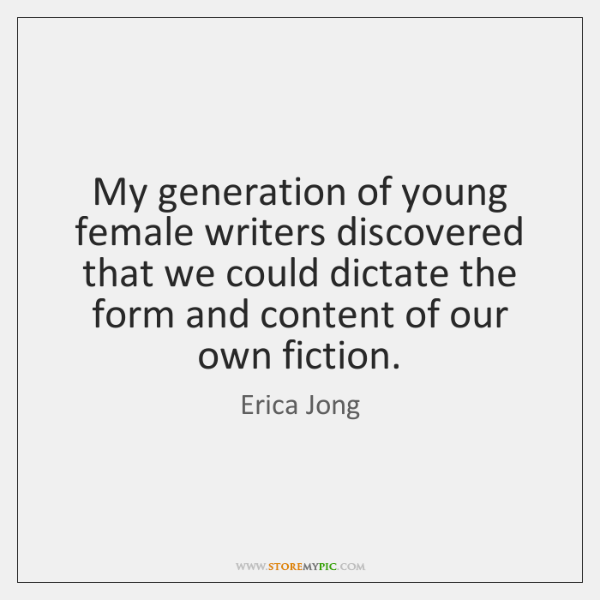 My generation of young female writers discovered that we could dictate the ...