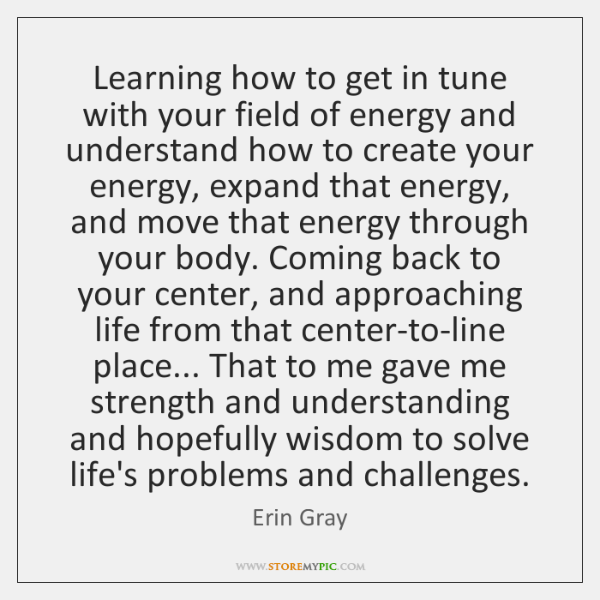 Learning how to get in tune with your field of energy and ...