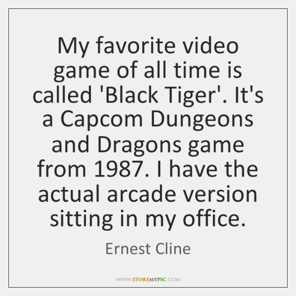 My favorite video game of all time is called 'Black Tiger'. It's ...