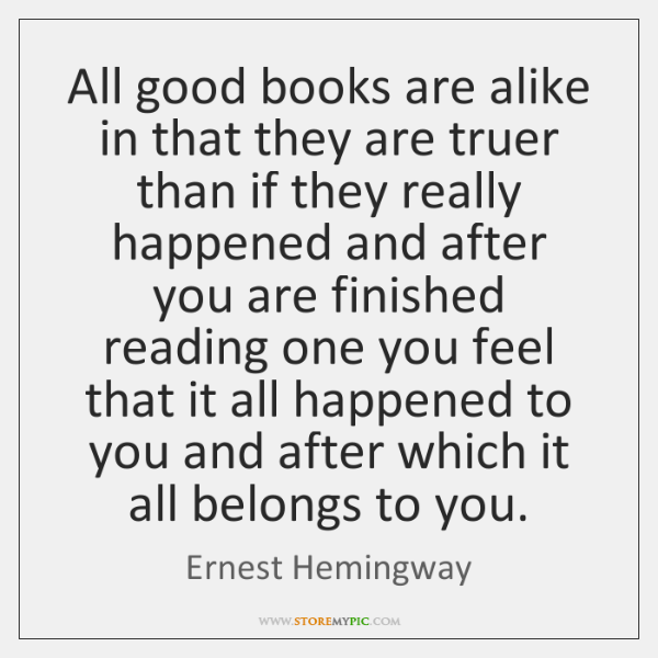 All good books are alike in that they are truer than if ...