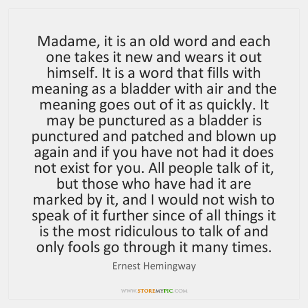 Madame, it is an old word and each one takes it new ...