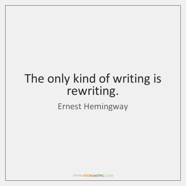 The only kind of writing is rewriting.