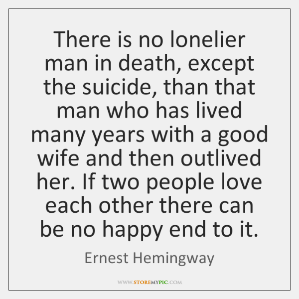 There is no lonelier man in death, except the suicide, than that ...