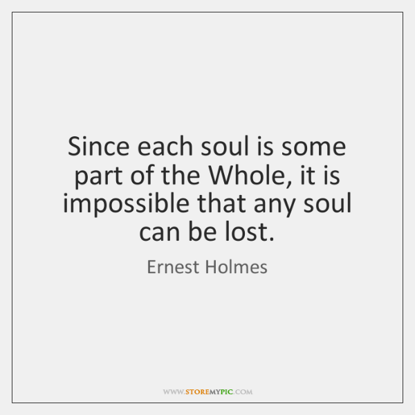 Since each soul is some part of the Whole, it is impossible ...