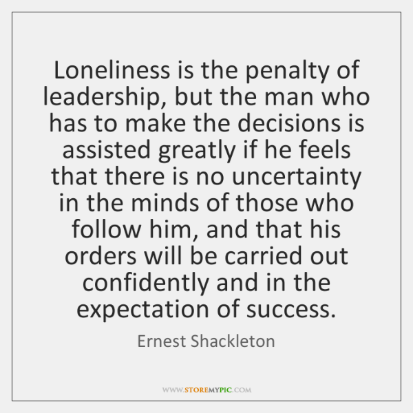 Loneliness is the penalty of leadership, but the man who has to ...