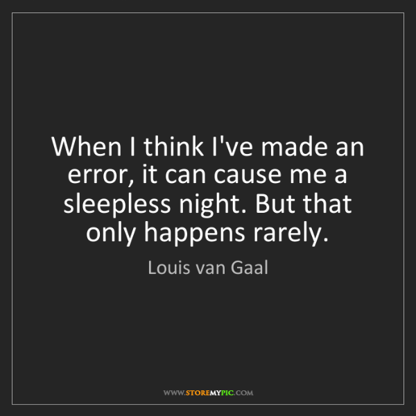 Louis van Gaal: When I think I've made an error, it can cause me a sleepless...