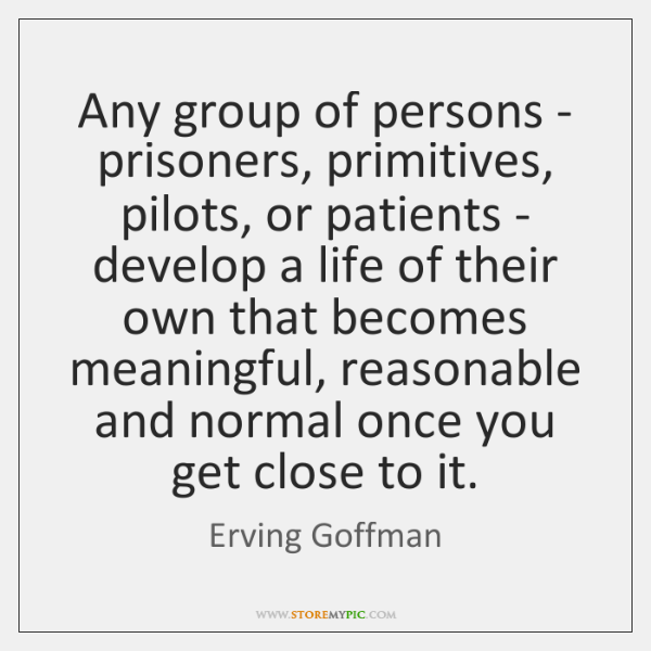 Any group of persons - prisoners, primitives, pilots, or patients - develop ...