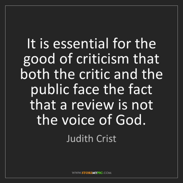Judith Crist: It is essential for the good of criticism that both the...