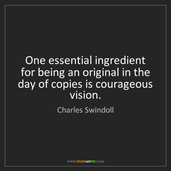 Charles Swindoll: One essential ingredient for being an original in the...