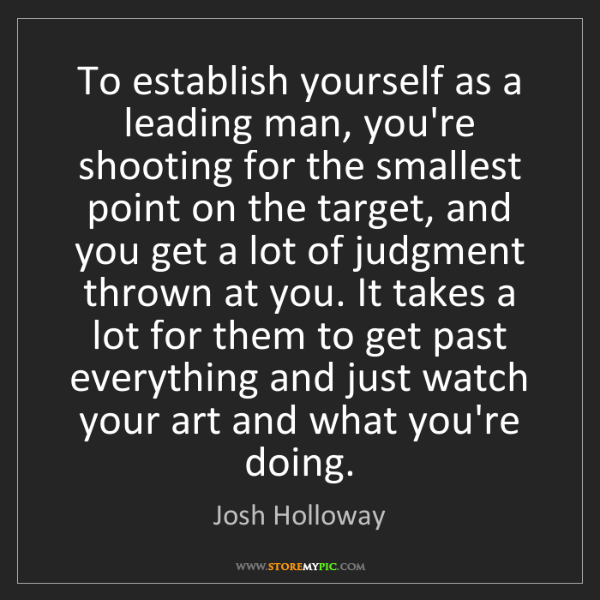 Josh Holloway: To establish yourself as a leading man, you're shooting...