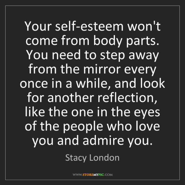 Stacy London: Your self-esteem won't come from body parts. You need...