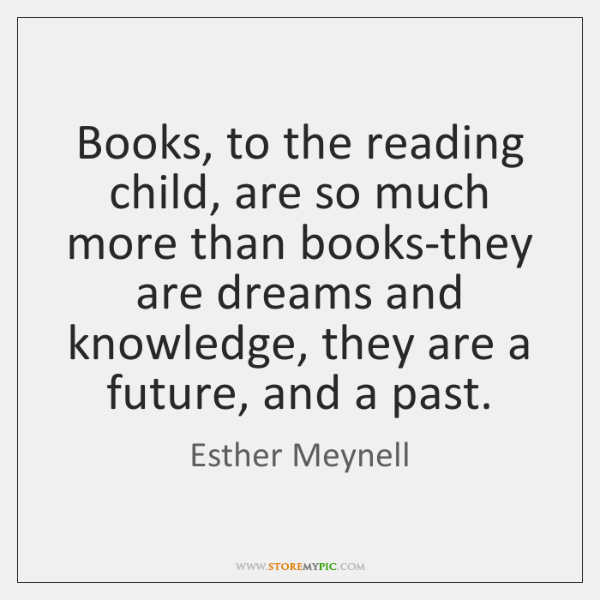 Books, to the reading child, are so much more than books-they are ...