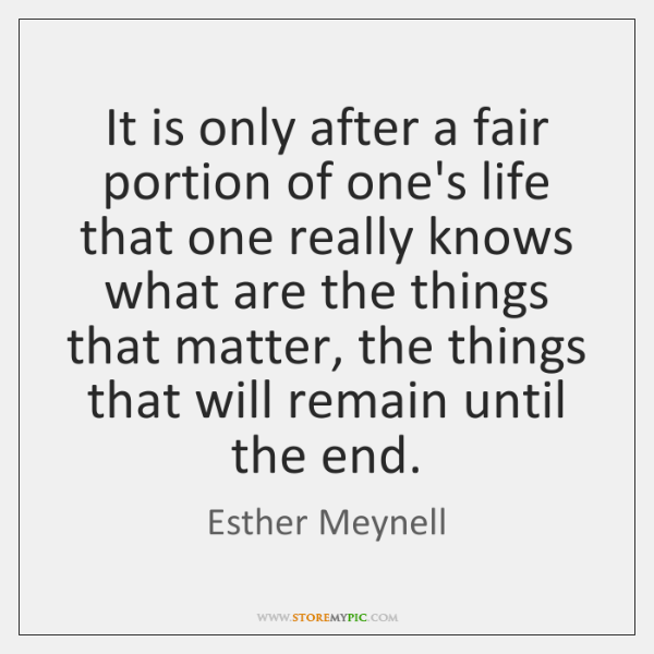 It is only after a fair portion of one's life that one ...