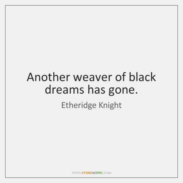 Another weaver of black dreams has gone.