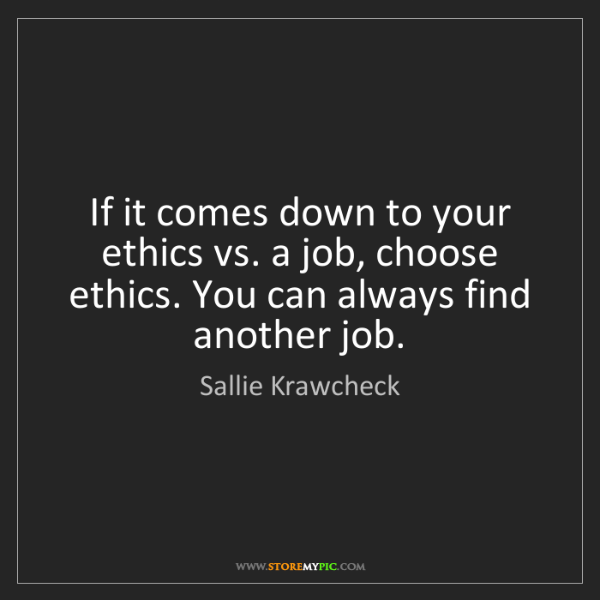 Sallie Krawcheck: If it comes down to your ethics vs. a job, choose ethics....
