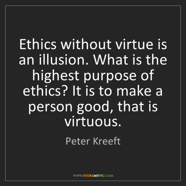 Peter Kreeft: Ethics without virtue is an illusion. What is the highest...