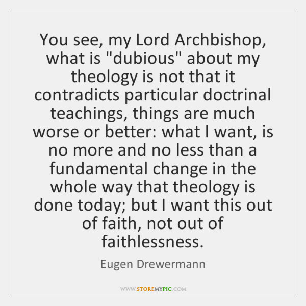 "You see, my Lord Archbishop, what is ""dubious"" about my theology is ..."