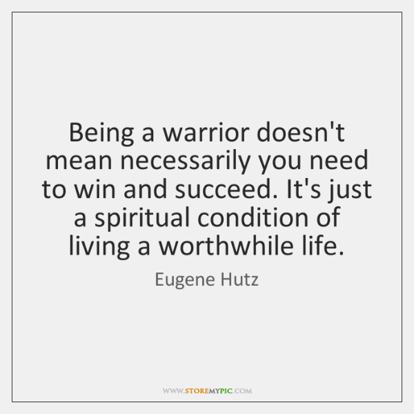 Being A Warrior Doesnt Mean Necessarily You Need To Win And Succeed
